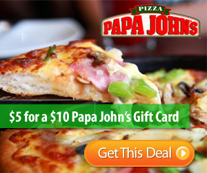 1263 Papa Johns 5 for 10 $5 for a $10 Papa Johns Gift Card!