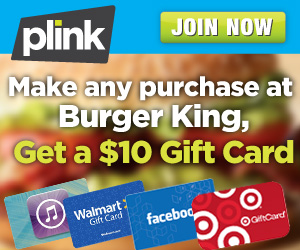 Plink: Score A FREE $10 Gift Card For Making ANY Burger King Purchase (As Much As A $9.50 Money Maker!)