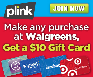 8171 300x250 walgreens *Last Chance* Plink: Make a Purchase at Walgreens, Get $10 Gift Card